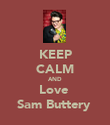 KEEP CALM AND Love  Sam Buttery  - Personalised Poster large