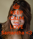 KEEP CALM AND LOVE Samantha <3 - Personalised Poster large