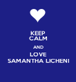 KEEP CALM AND LOVE SAMANTHA LICHENI - Personalised Poster large