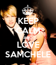KEEP CALM AND LOVE SAMCHELE - Personalised Poster large