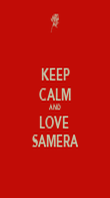 KEEP CALM AND LOVE  SAMERA - Personalised Poster large