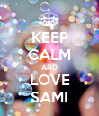 KEEP CALM AND LOVE SAMI - Personalised Poster large