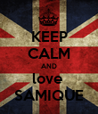 KEEP CALM AND love  SAMIQUE - Personalised Poster large