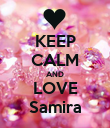 KEEP CALM AND LOVE Samira - Personalised Poster large