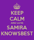 KEEP CALM AND LOVE SAMIRA KNOWSBEST - Personalised Poster large
