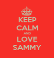 KEEP CALM AND LOVE SAMMY - Personalised Poster large