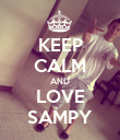 KEEP CALM AND LOVE SAMPY - Personalised Poster large