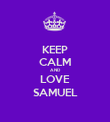 KEEP CALM AND LOVE SAMUEL - Personalised Poster large