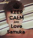 KEEP CALM AND Love Samuka  - Personalised Poster large