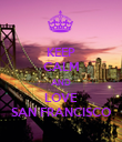 KEEP CALM AND LOVE SAN FRANCISCO - Personalised Poster large