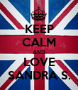 KEEP CALM AND LOVE SANDRA S. - Personalised Poster large