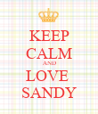 KEEP CALM AND LOVE  SANDY - Personalised Poster large