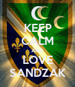 KEEP CALM AND LOVE SANDZAK - Personalised Poster large