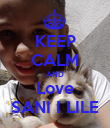 KEEP CALM AND Love SANI I LILE - Personalised Poster small