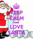 KEEP CALM AND LOVE SANTA - Personalised Poster large