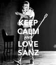 KEEP CALM AND LOVE SANZ - Personalised Poster large