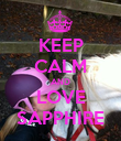 KEEP CALM AND LOVE SAPPHIRE - Personalised Poster small