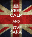KEEP CALM AND LOVE SARA - Personalised Poster large