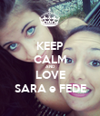 KEEP CALM AND LOVE SARA e FEDE - Personalised Poster large