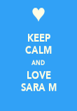 KEEP CALM AND LOVE SARA M - Personalised Poster large