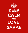 KEEP CALM AND LOVE  SARAE - Personalised Poster large