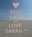 KEEP CALM AND LOVE  SARAH :* - Personalised Poster large
