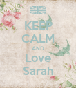 KEEP CALM AND Love Sarah - Personalised Poster large