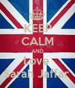 KEEP CALM AND Love  Sarah Jaffar  - Personalised Poster large