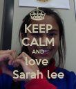 KEEP CALM AND love  Sarah lee - Personalised Poster large