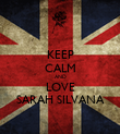 KEEP CALM AND LOVE SARAH SILVANA - Personalised Poster large