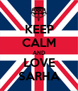 KEEP CALM AND LOVE SARHA - Personalised Poster large