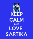 KEEP CALM AND LOVE  SARTIKA - Personalised Poster large