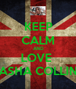 KEEP CALM AND LOVE  SASHA COLLINS - Personalised Poster large