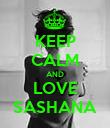 KEEP CALM AND LOVE SASHANA - Personalised Poster large