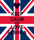 KEEP CALM AND LOVE SASHILA - Personalised Poster large