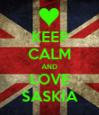 KEEP CALM AND LOVE SASKIA - Personalised Poster large