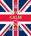 KEEP CALM AND LOVE SASSIE - Personalised Poster large