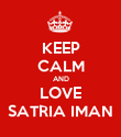 KEEP CALM AND LOVE SATRIA IMAN - Personalised Poster large