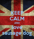 KEEP CALM AND love sausage dog - Personalised Poster large