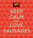 KEEP CALM AND LOVE SAUSAGES - Personalised Poster large