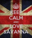 KEEP CALM AND LOVE SAVANNA - Personalised Poster large