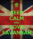 KEEP CALM AND LOVE SAVANNAH - Personalised Poster large