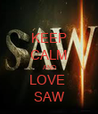 KEEP CALM AND LOVE  SAW - Personalised Poster large