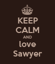 KEEP CALM AND love Sawyer - Personalised Poster large