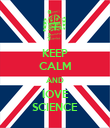 KEEP CALM AND lOVE SCIENCE - Personalised Poster large