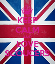 KEEP CALM AND LOVE SCOUCERS - Personalised Poster large