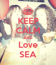KEEP CALM AND Love SEA - Personalised Poster large