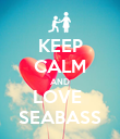 KEEP CALM AND LOVE  SEABASS - Personalised Poster large