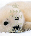 KEEP CALM AND LOVE SEALS - Personalised Poster large