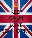 KEEP CALM AND LOVE SEAN O'PRY - Personalised Poster large